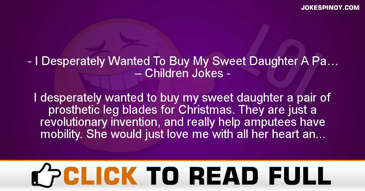 I Desperately Wanted To Buy My Sweet Daughter A Pa… – Children Jokes