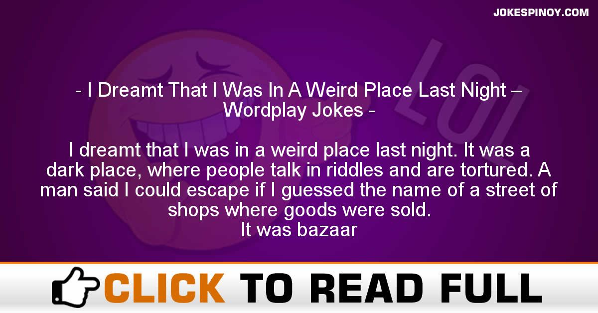 I Dreamt That I Was In A Weird Place Last Night – Wordplay Jokes