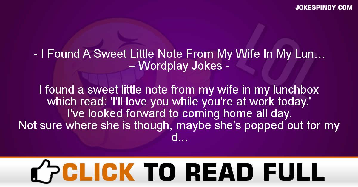 I Found A Sweet Little Note From My Wife In My Lun… – Wordplay Jokes