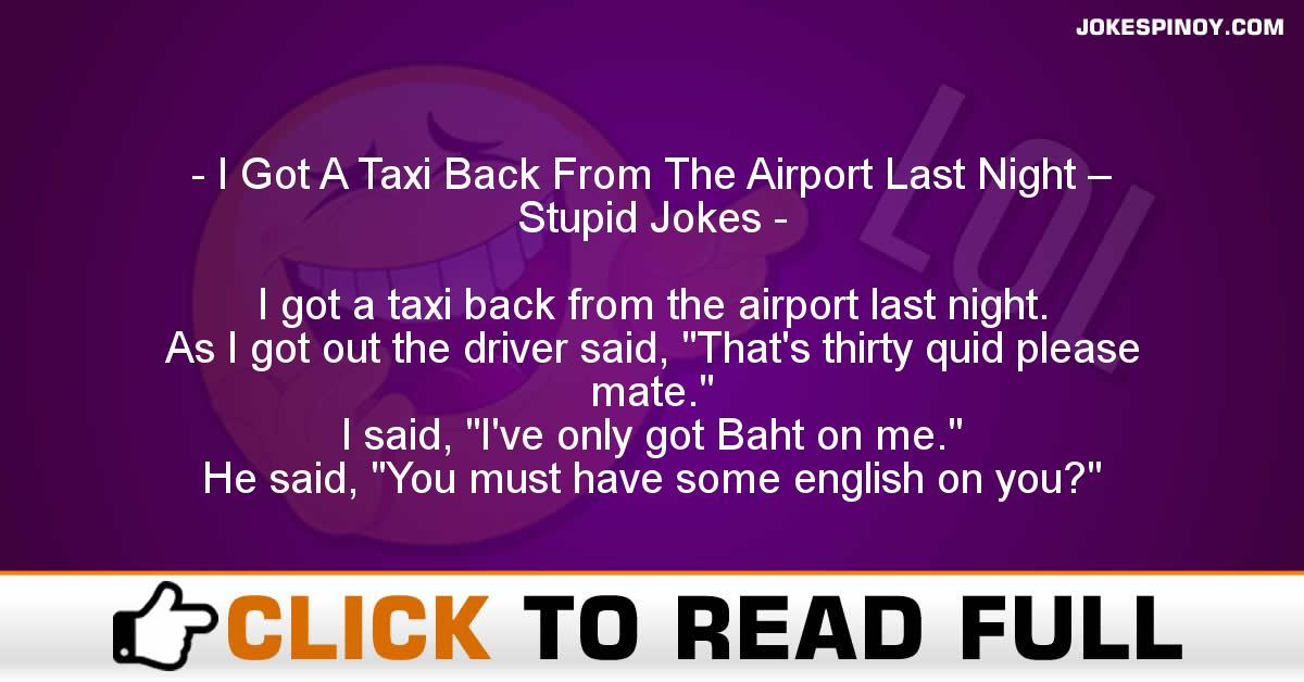 I Got A Taxi Back From The Airport Last Night – Stupid Jokes
