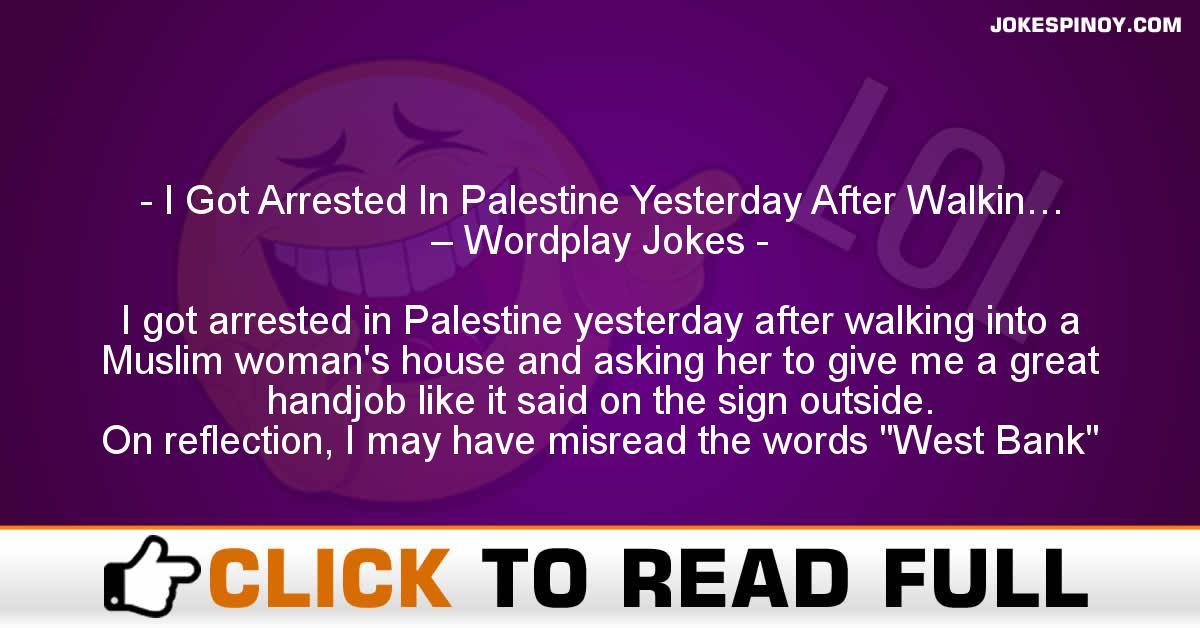 I Got Arrested In Palestine Yesterday After Walkin… – Wordplay Jokes