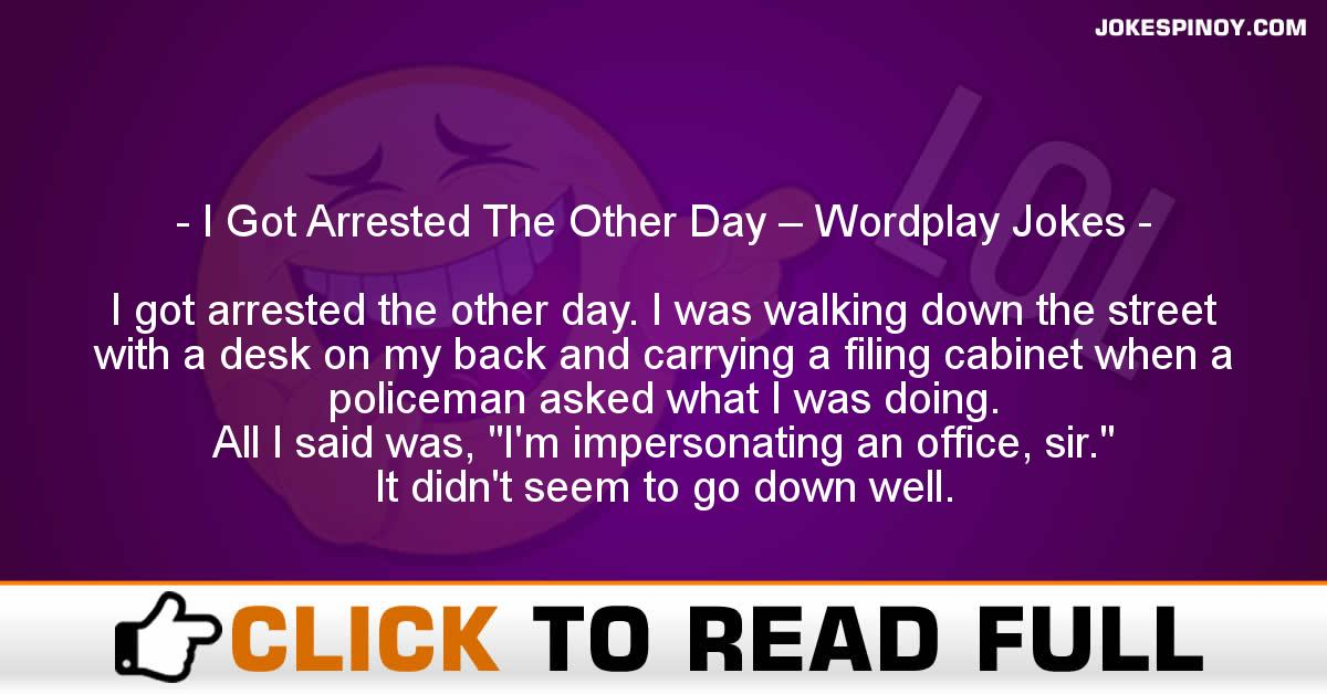 I Got Arrested The Other Day – Wordplay Jokes