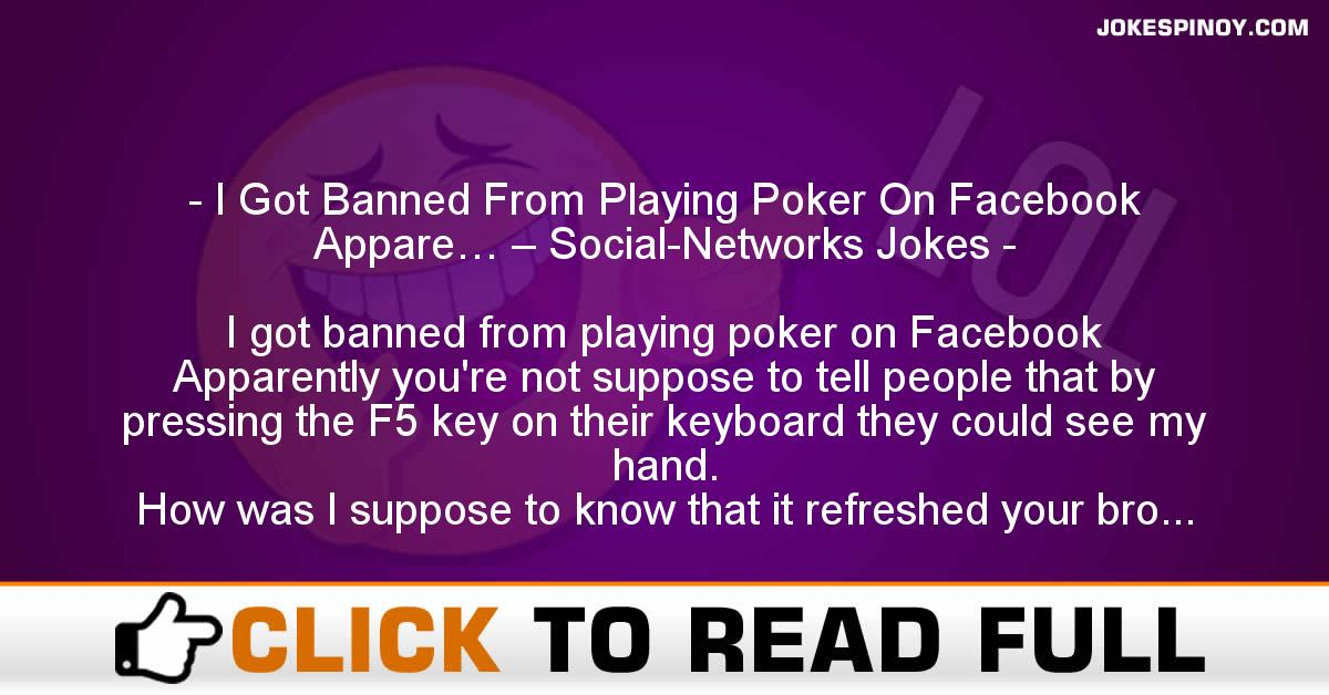 I Got Banned From Playing Poker On Facebook Appare… – Social-Networks Jokes