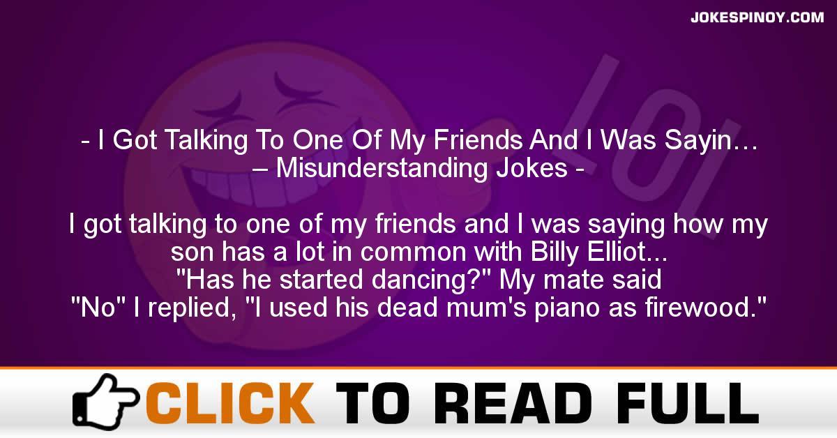 I Got Talking To One Of My Friends And I Was Sayin… – Misunderstanding Jokes