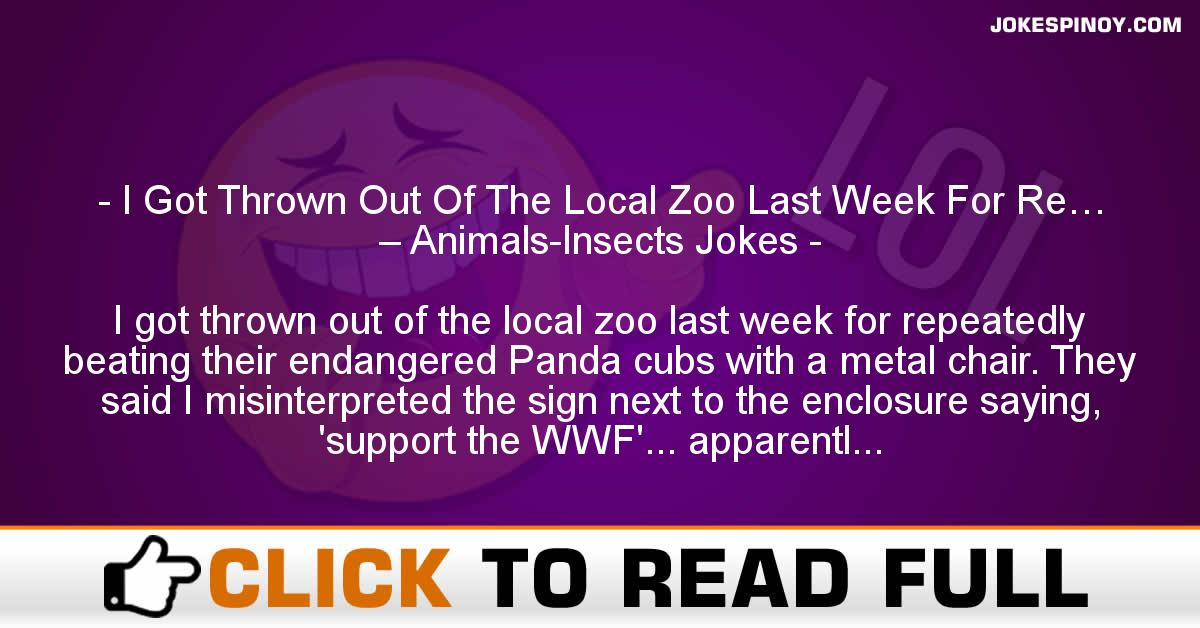 I Got Thrown Out Of The Local Zoo Last Week For Re… – Animals-Insects Jokes