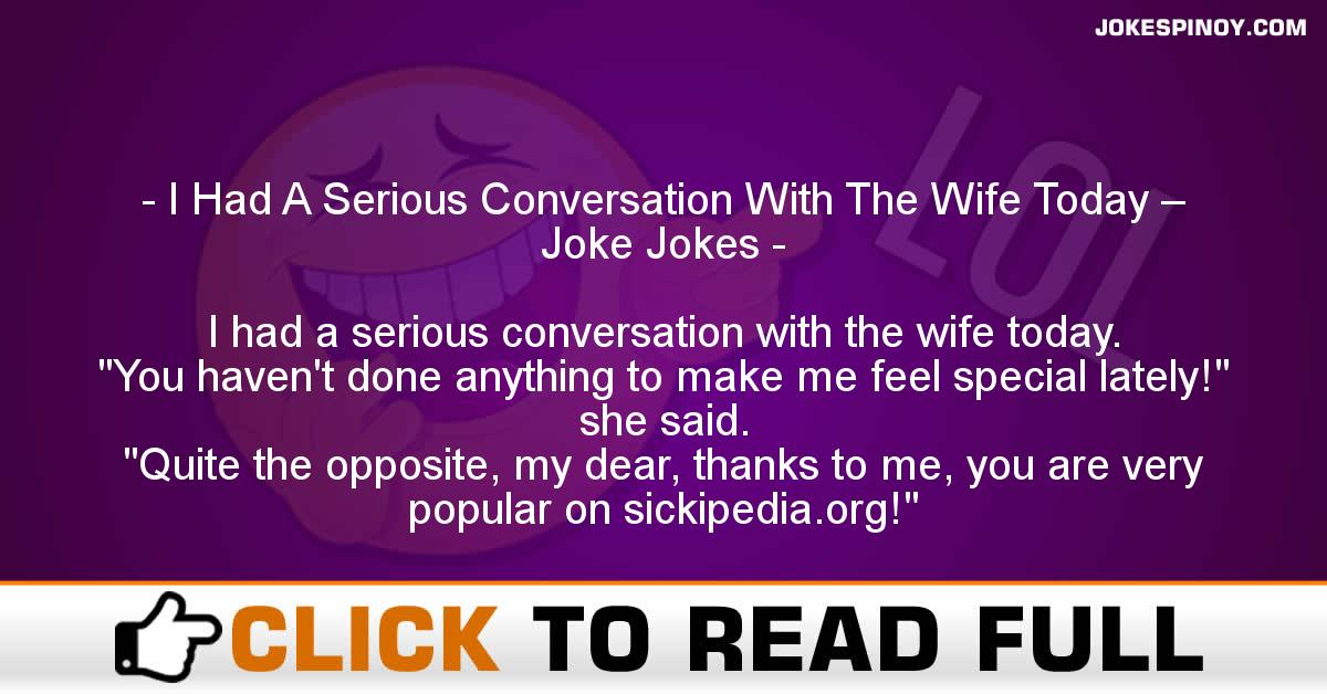 I Had A Serious Conversation With The Wife Today – Joke Jokes