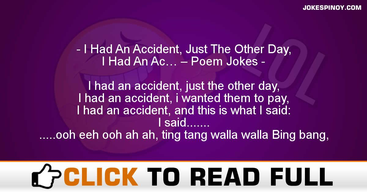 I Had An Accident, Just The Other Day, I Had An Ac… – Poem Jokes