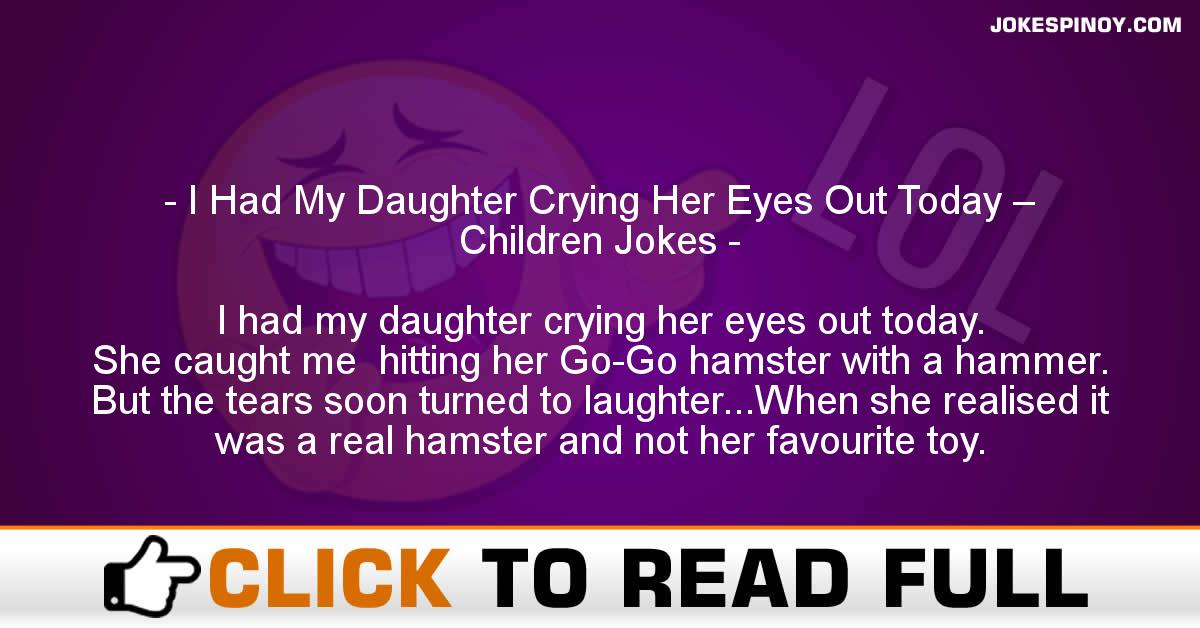 I Had My Daughter Crying Her Eyes Out Today – Children Jokes