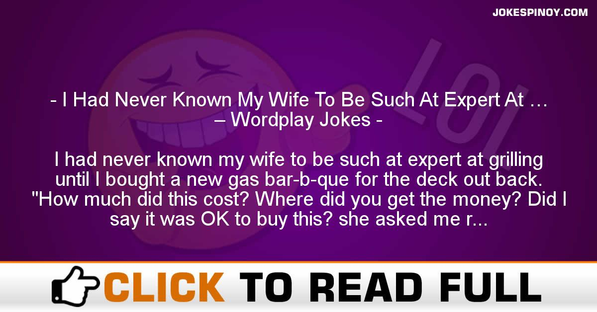 I Had Never Known My Wife To Be Such At Expert At … – Wordplay Jokes