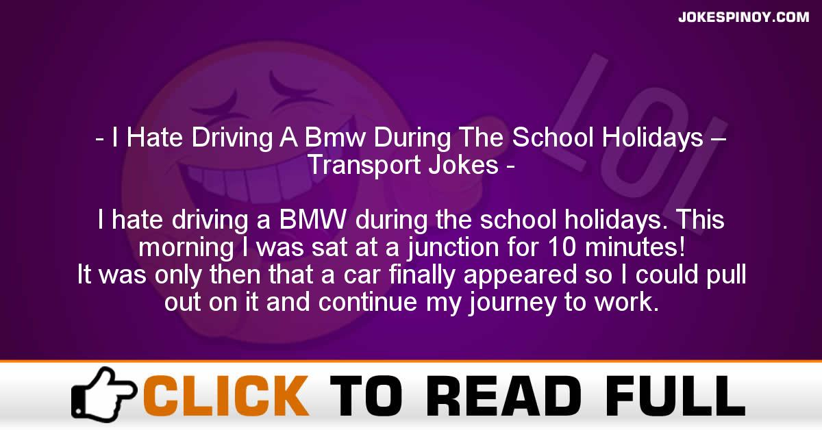 I Hate Driving A Bmw During The School Holidays – Transport Jokes