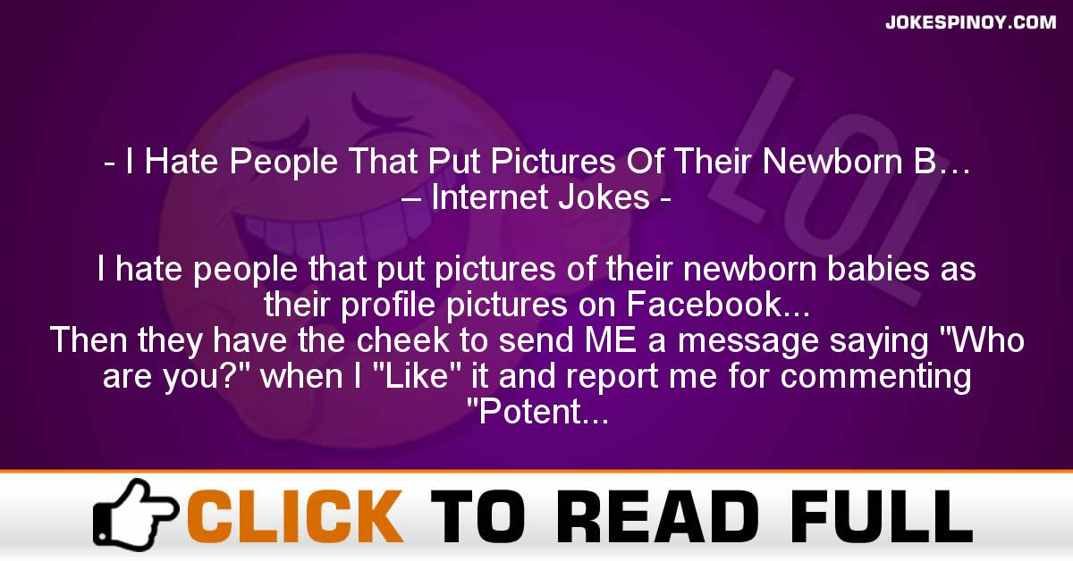 I Hate People That Put Pictures Of Their Newborn B… – Internet Jokes