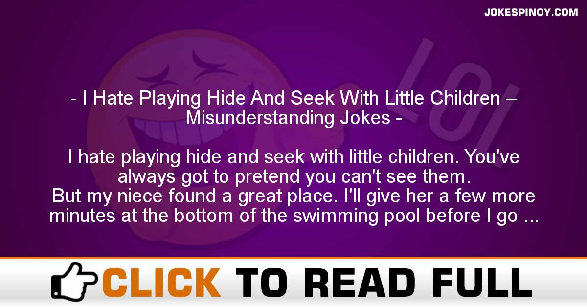 I Hate Playing Hide And Seek With Little Children – Misunderstanding Jokes