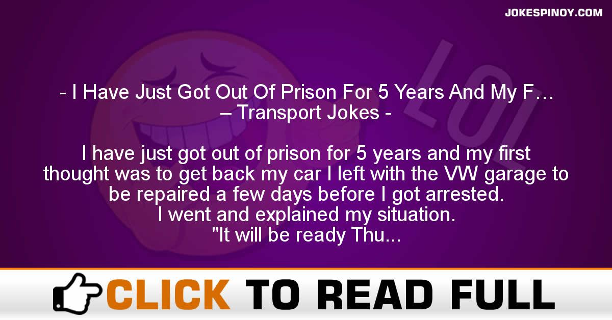 I Have Just Got Out Of Prison For 5 Years And My F… – Transport Jokes