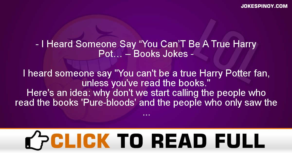 "I Heard Someone Say ""You Can'T Be A True Harry Pot… – Books Jokes"