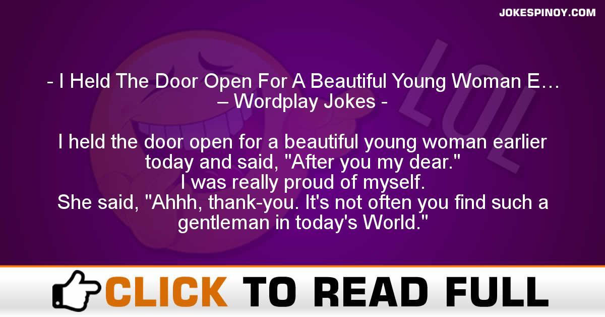 I Held The Door Open For A Beautiful Young Woman E… – Wordplay Jokes