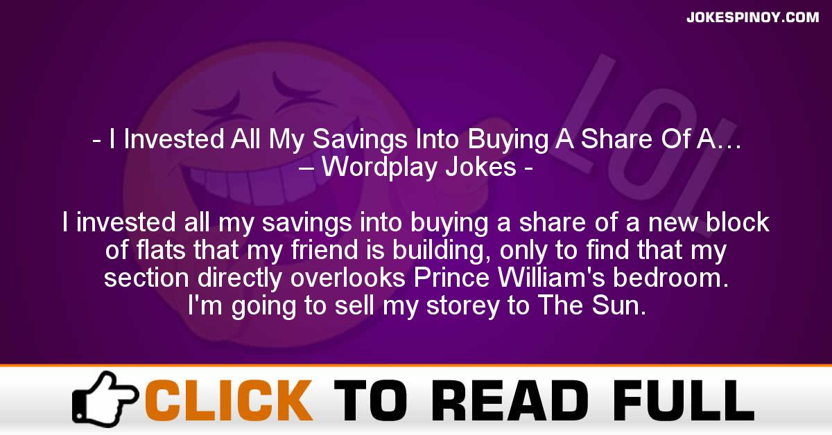 I Invested All My Savings Into Buying A Share Of A… – Wordplay Jokes