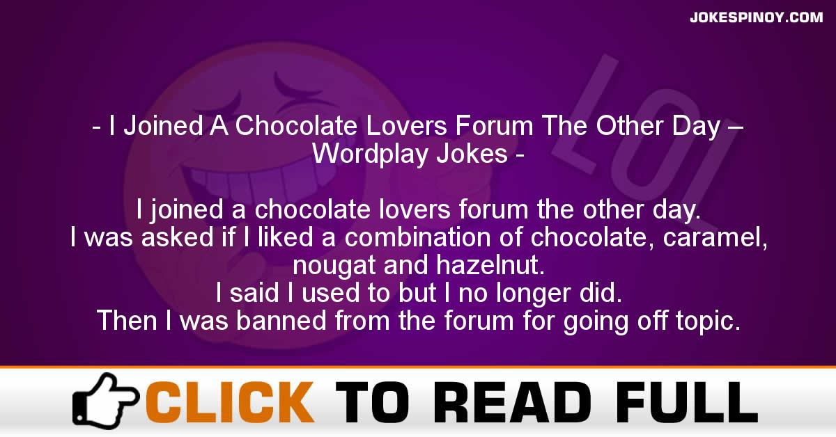 I Joined A Chocolate Lovers Forum The Other Day – Wordplay Jokes