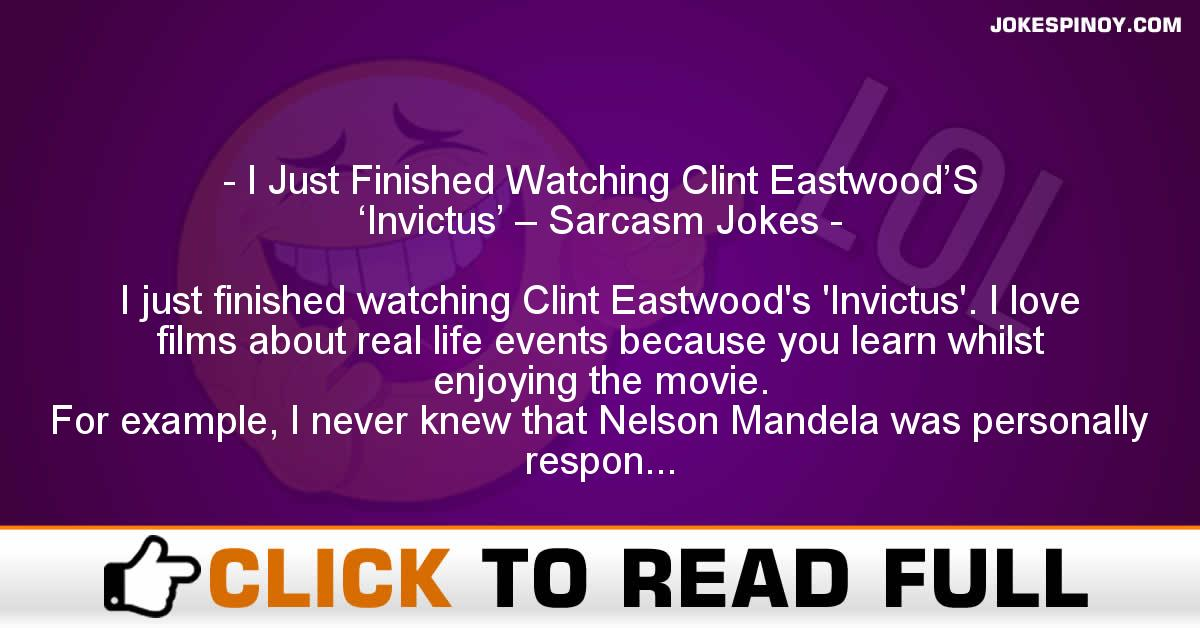 I Just Finished Watching Clint Eastwood'S 'Invictus' – Sarcasm Jokes