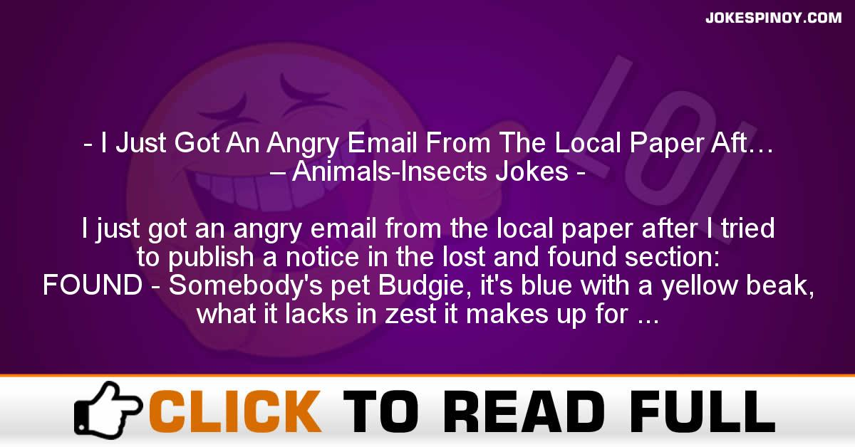 I Just Got An Angry Email From The Local Paper Aft… – Animals-Insects Jokes