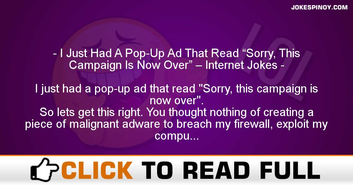 """I Just Had A Pop-Up Ad That Read """"Sorry, This Campaign Is Now Over"""" – Internet Jokes"""