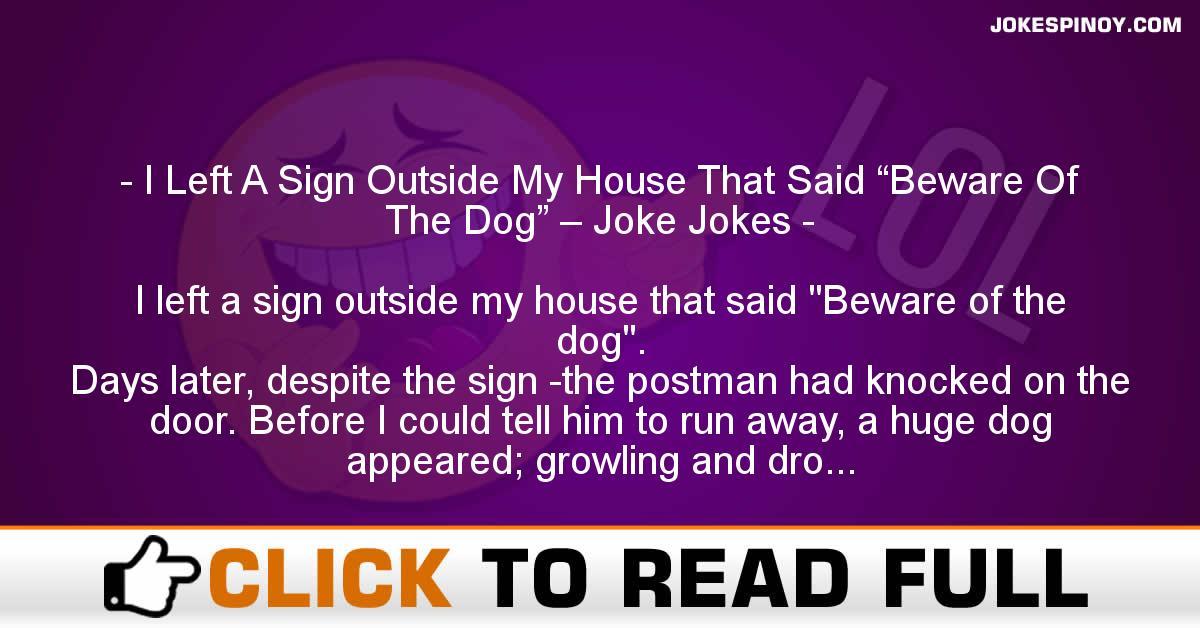 "I Left A Sign Outside My House That Said ""Beware Of The Dog"" – Joke Jokes"