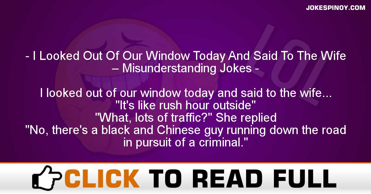 I Looked Out Of Our Window Today And Said To The Wife – Misunderstanding Jokes