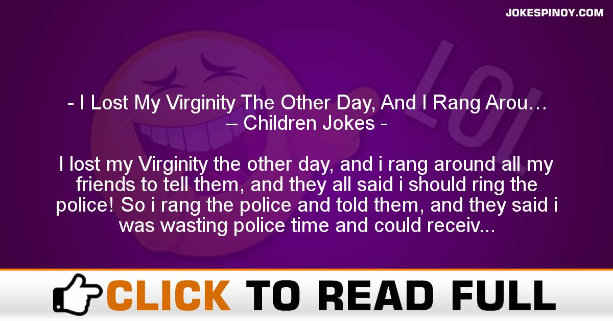 I Lost My Virginity The Other Day, And I Rang Arou… – Children Jokes