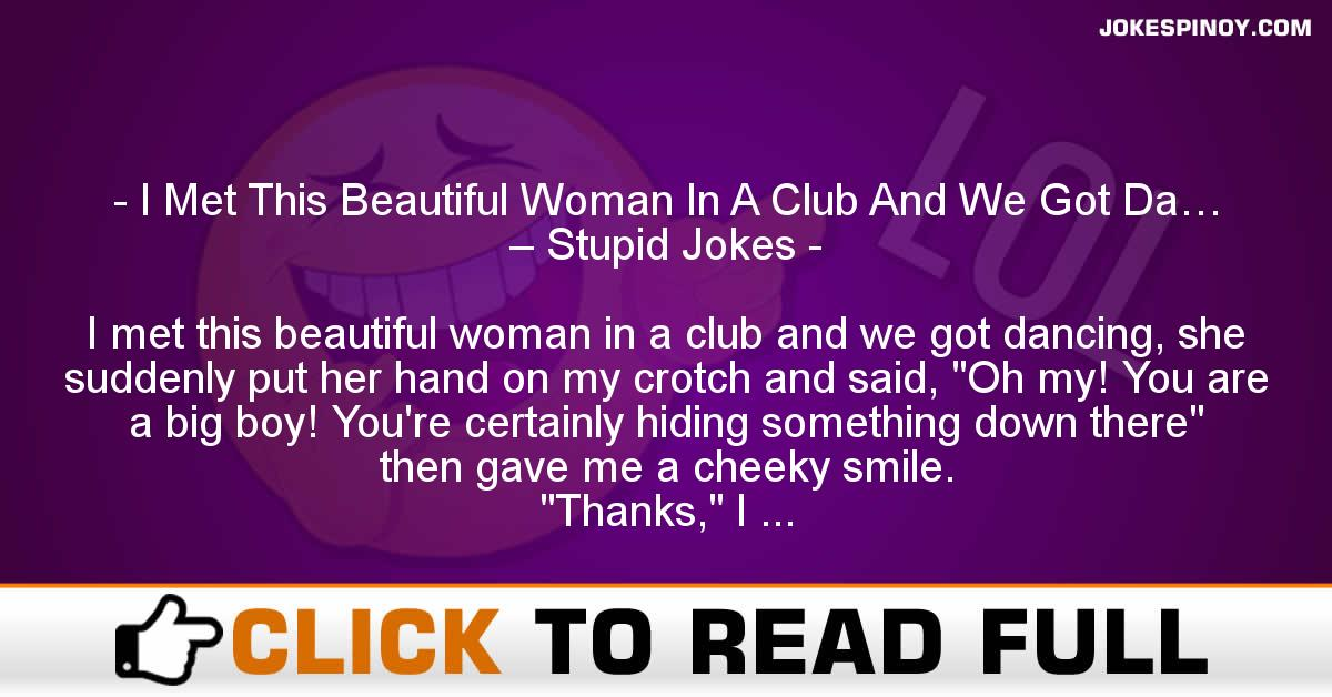 I Met This Beautiful Woman In A Club And We Got Da… – Stupid Jokes