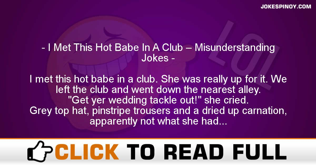 I Met This Hot Babe In A Club – Misunderstanding Jokes