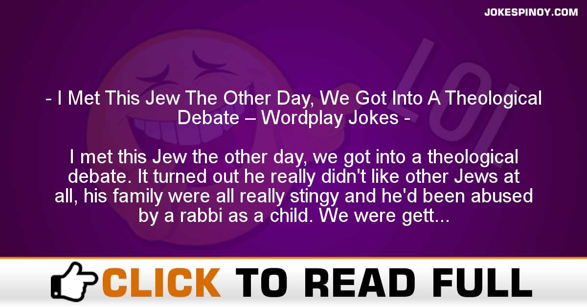 I Met This Jew The Other Day, We Got Into A Theological Debate – Wordplay Jokes