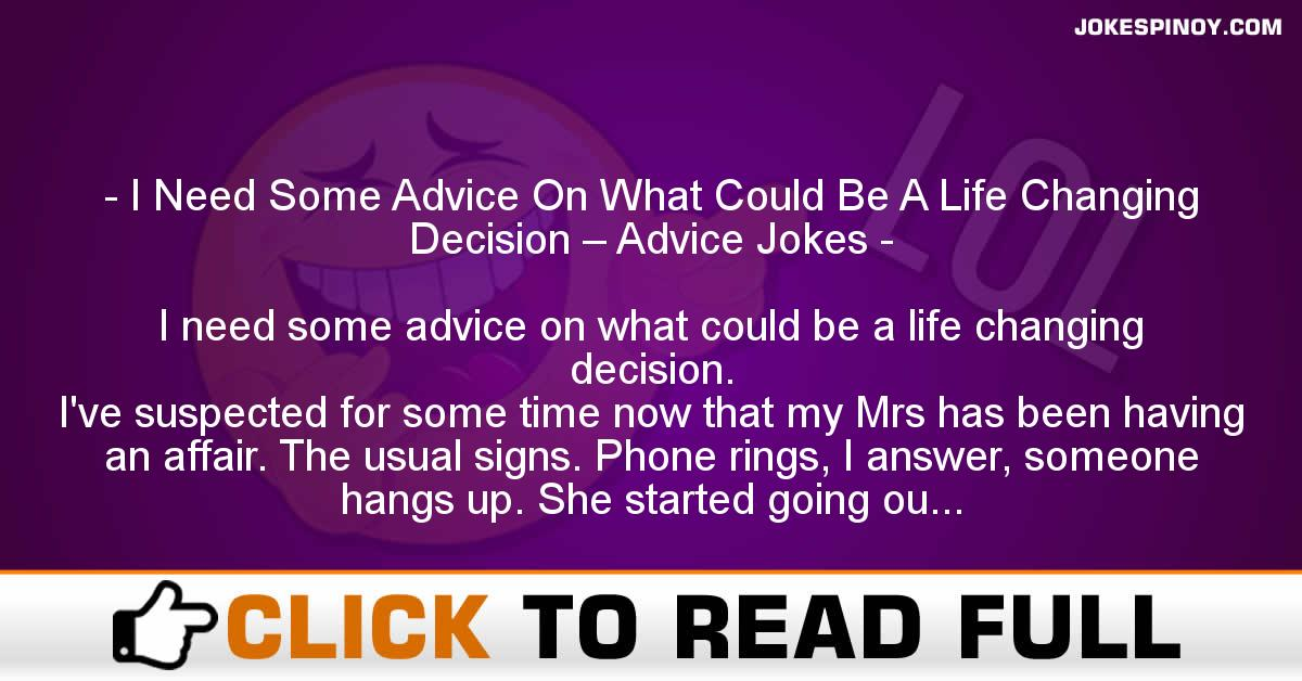 I Need Some Advice On What Could Be A Life Changing Decision – Advice Jokes