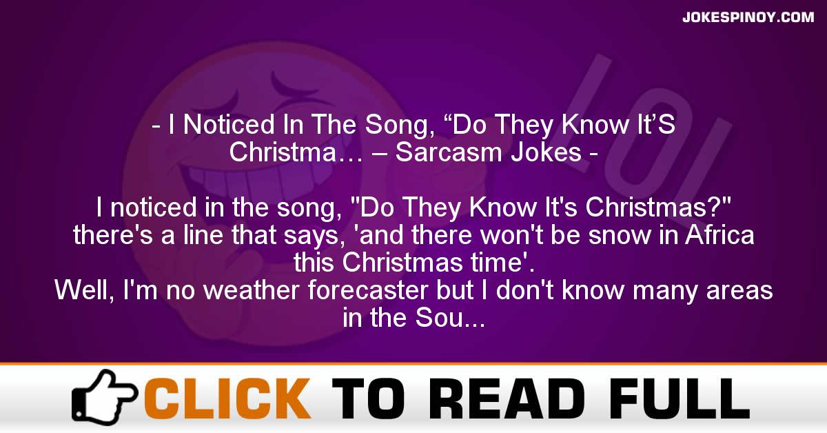 """I Noticed In The Song, """"Do They Know It'S Christma… – Sarcasm Jokes"""