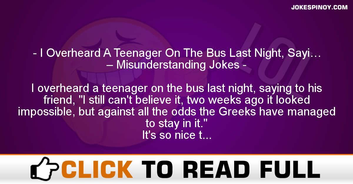 I Overheard A Teenager On The Bus Last Night, Sayi… – Misunderstanding Jokes