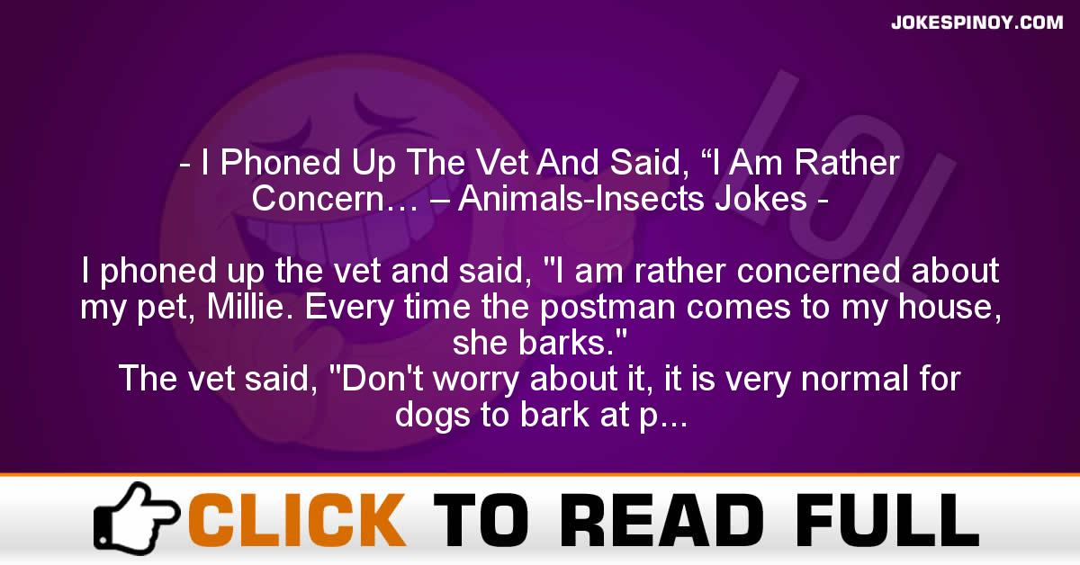 "I Phoned Up The Vet And Said, ""I Am Rather Concern… – Animals-Insects Jokes"