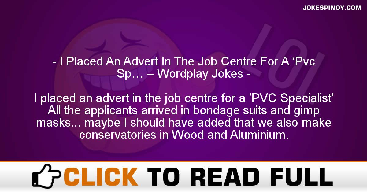 I Placed An Advert In The Job Centre For A 'Pvc Sp… – Wordplay Jokes