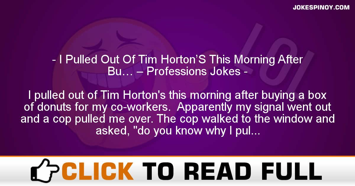 I Pulled Out Of Tim Horton'S This Morning After Bu… – Professions Jokes