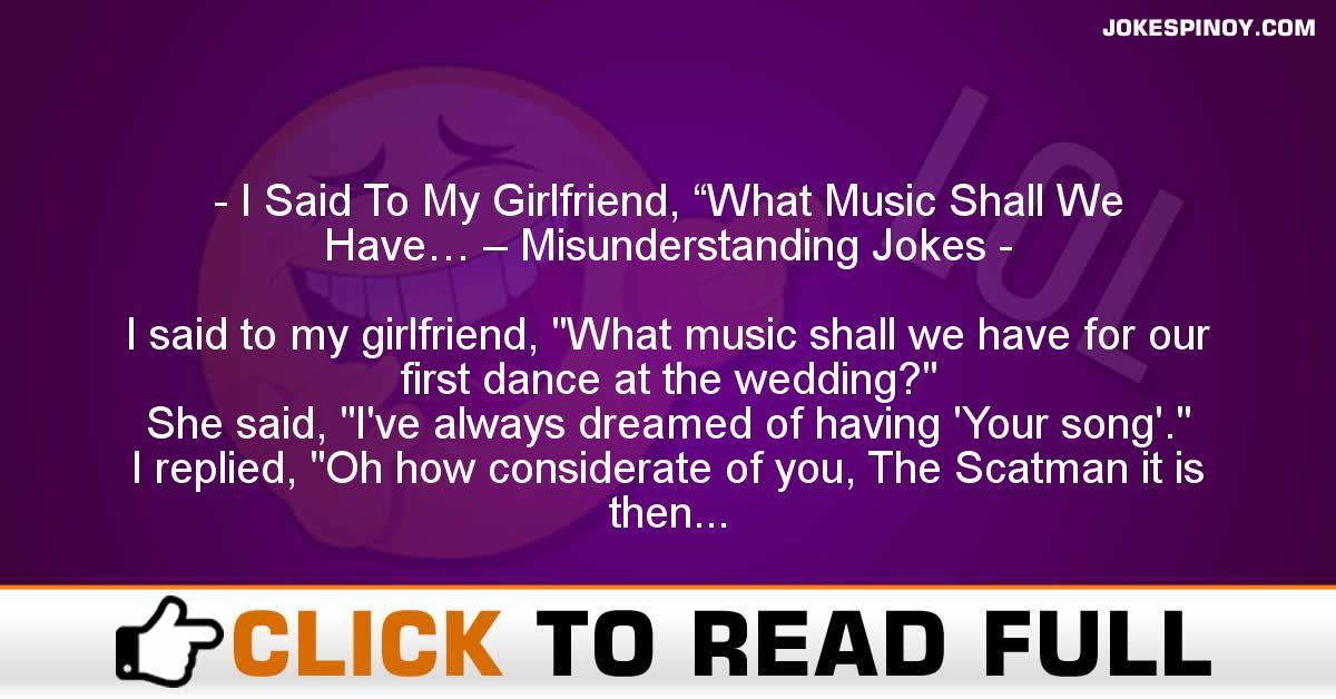"""I Said To My Girlfriend, """"What Music Shall We Have… – Misunderstanding Jokes"""