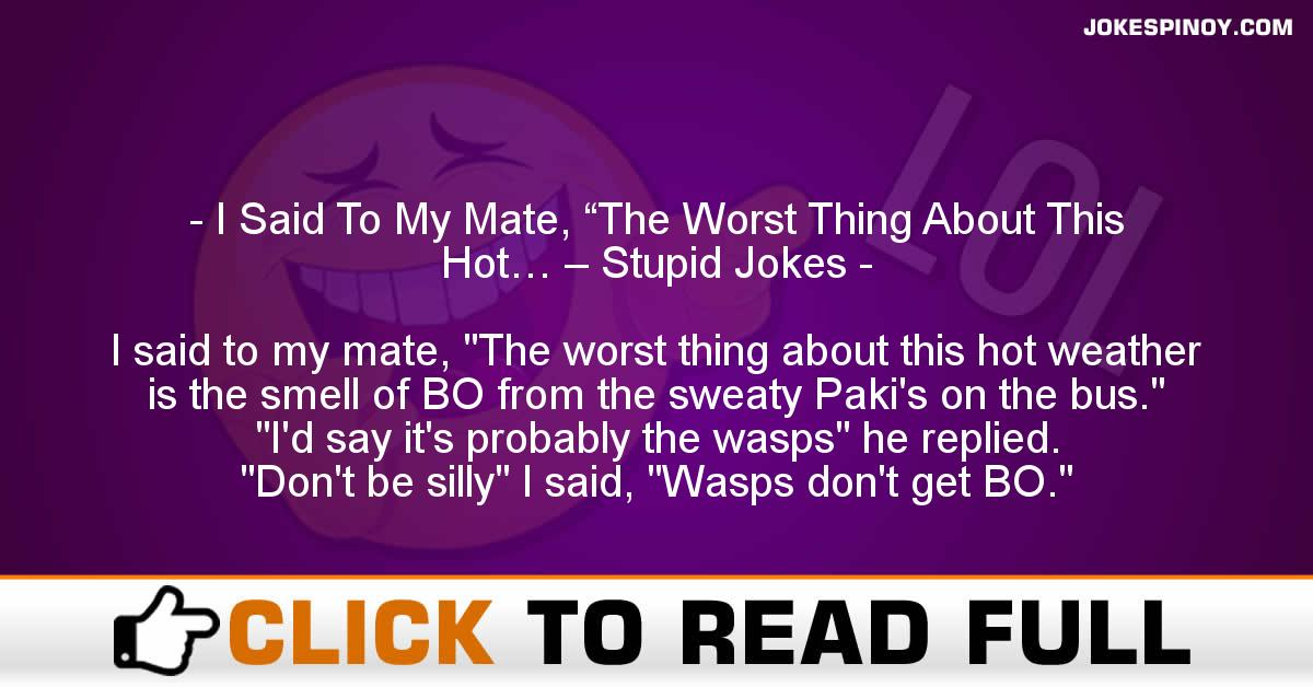 """I Said To My Mate, """"The Worst Thing About This Hot… – Stupid Jokes"""