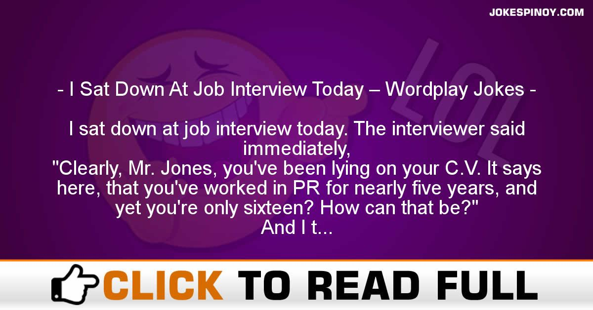 I Sat Down At Job Interview Today – Wordplay Jokes