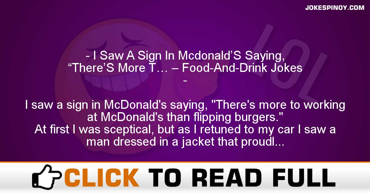 "I Saw A Sign In Mcdonald'S Saying, ""There'S More T… – Food-And-Drink Jokes"