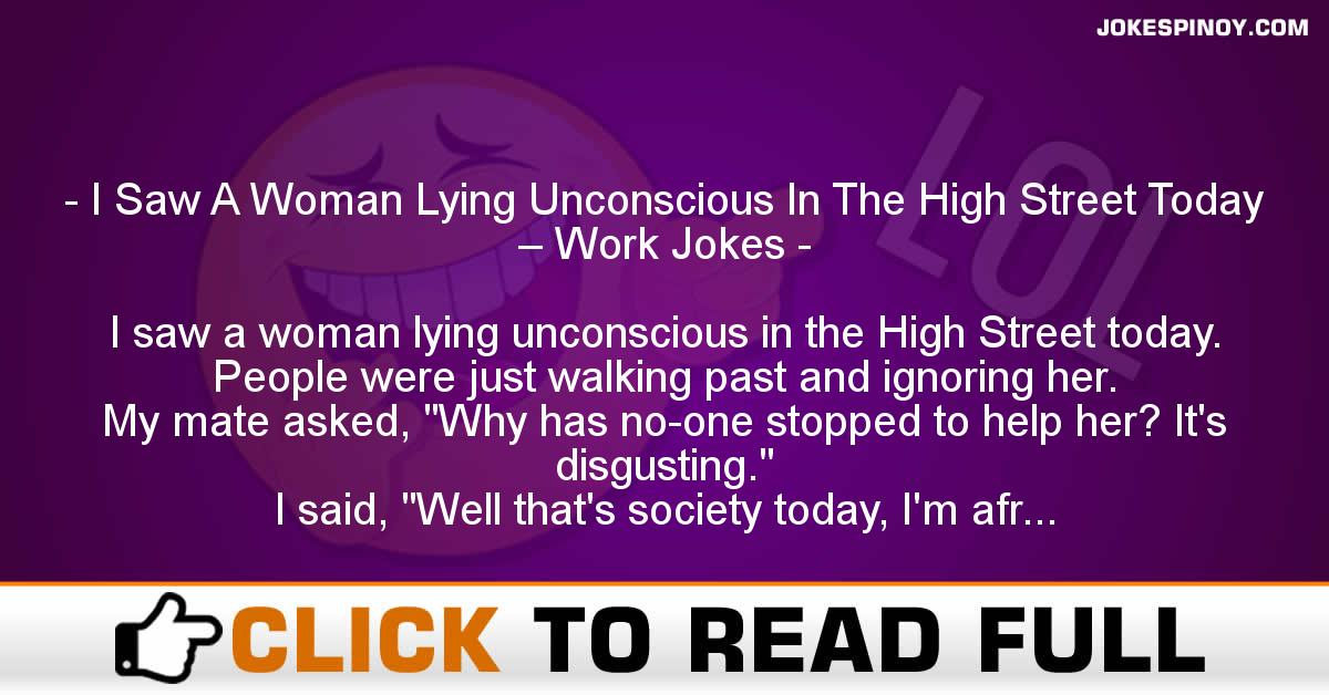 I Saw A Woman Lying Unconscious In The High Street Today – Work Jokes