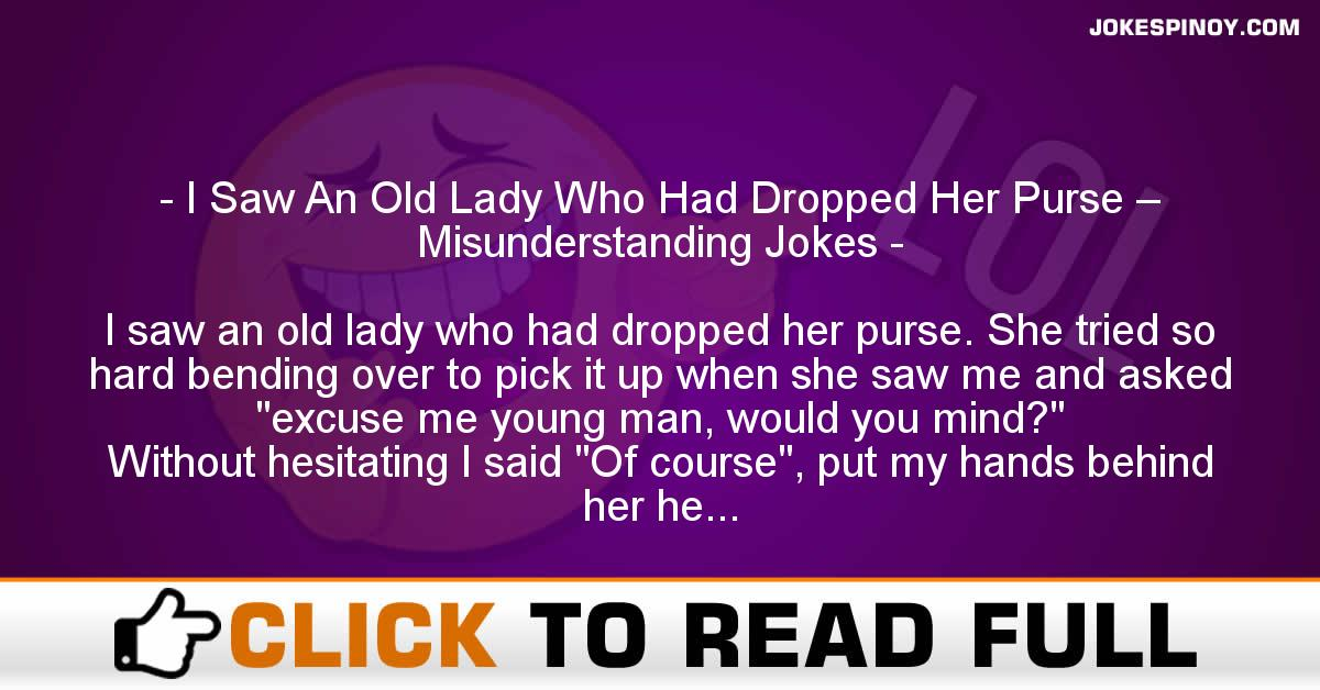 I Saw An Old Lady Who Had Dropped Her Purse – Misunderstanding Jokes