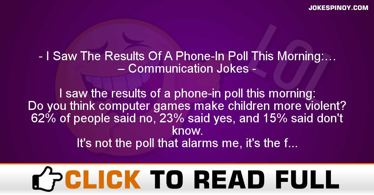 I Saw The Results Of A Phone-In Poll This Morning:… – Communication Jokes