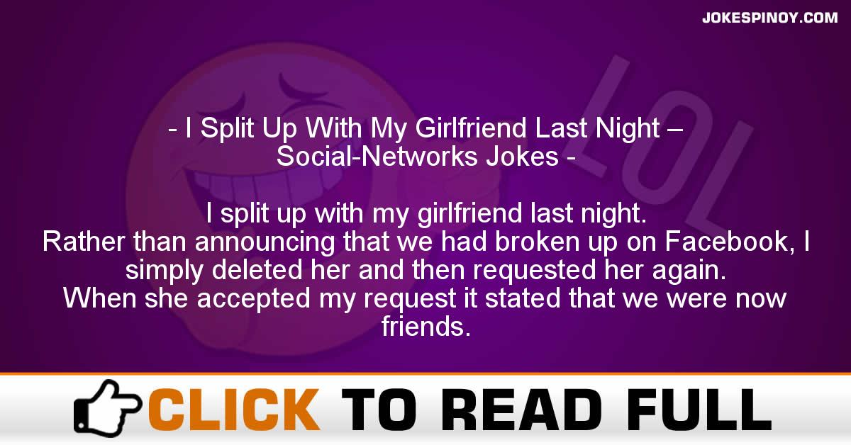 I Split Up With My Girlfriend Last Night – Social-Networks Jokes