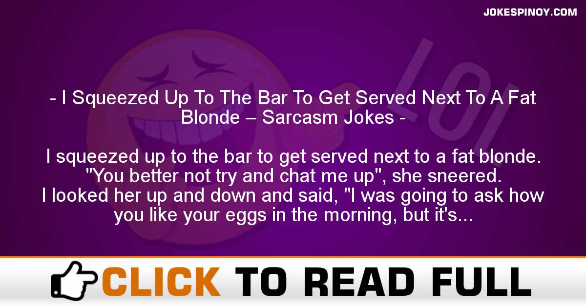 I Squeezed Up To The Bar To Get Served Next To A Fat Blonde – Sarcasm Jokes