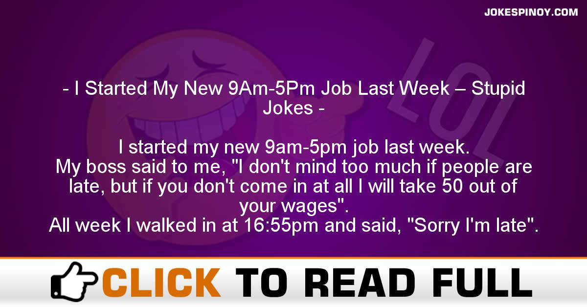 I Started My New 9Am-5Pm Job Last Week – Stupid Jokes
