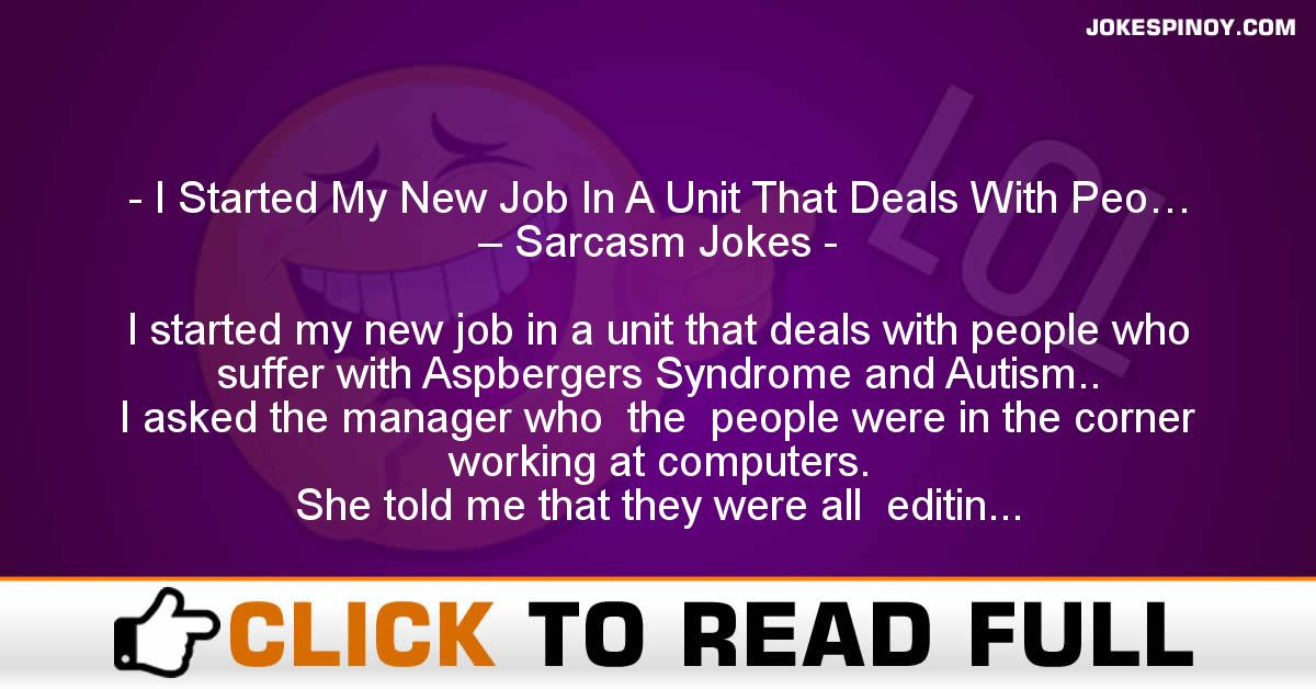 I Started My New Job In A Unit That Deals With Peo… – Sarcasm Jokes
