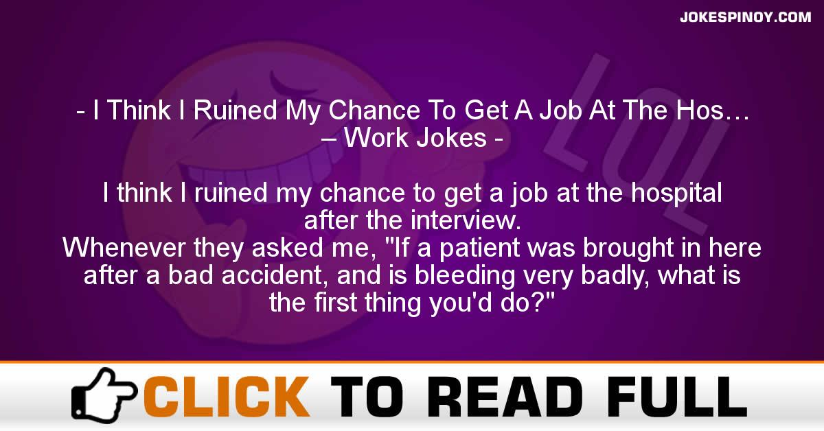 I Think I Ruined My Chance To Get A Job At The Hos… – Work Jokes
