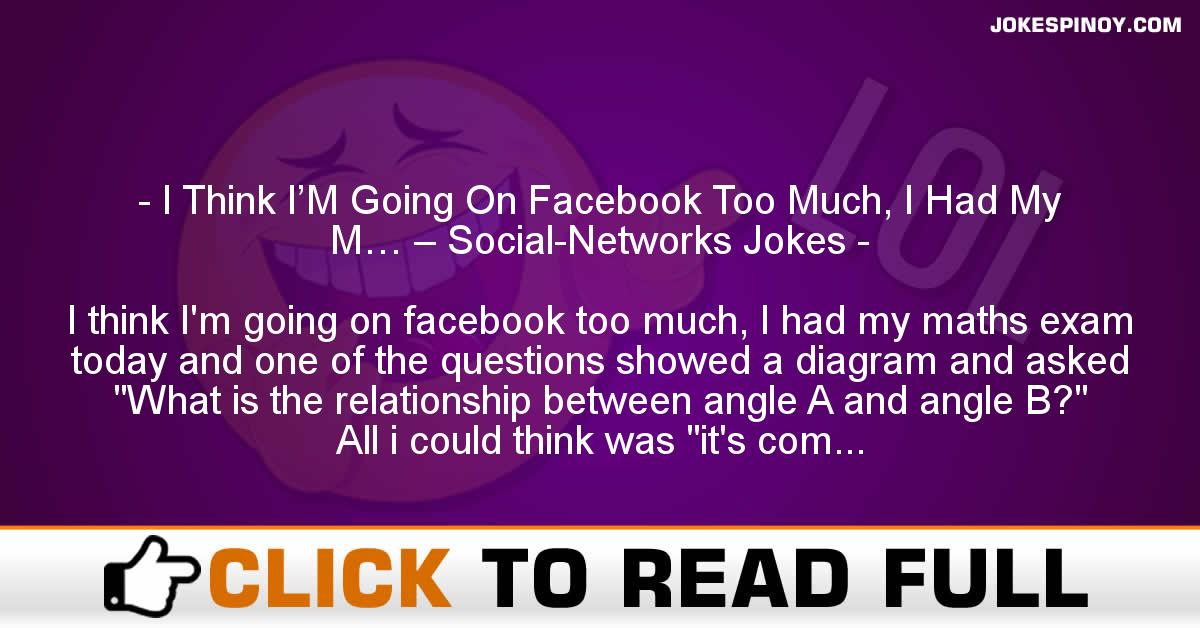 I Think I'M Going On Facebook Too Much, I Had My M… – Social-Networks Jokes