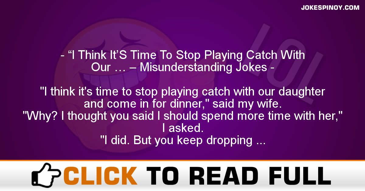 """I Think It'S Time To Stop Playing Catch With Our … – Misunderstanding Jokes"